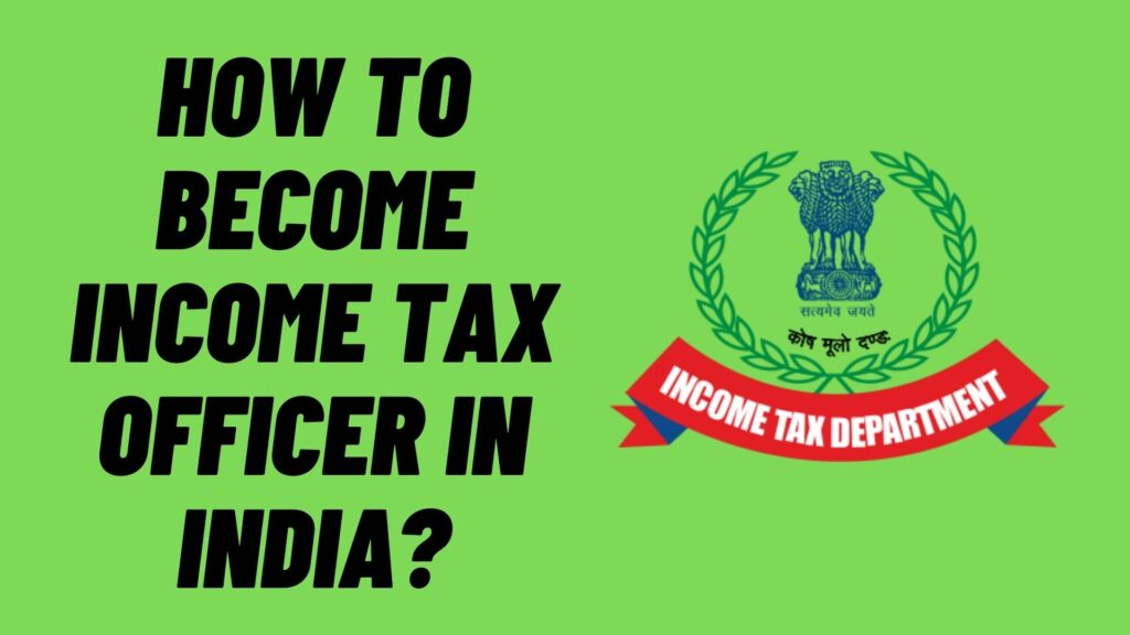 How to Become Income Tax Officer in India